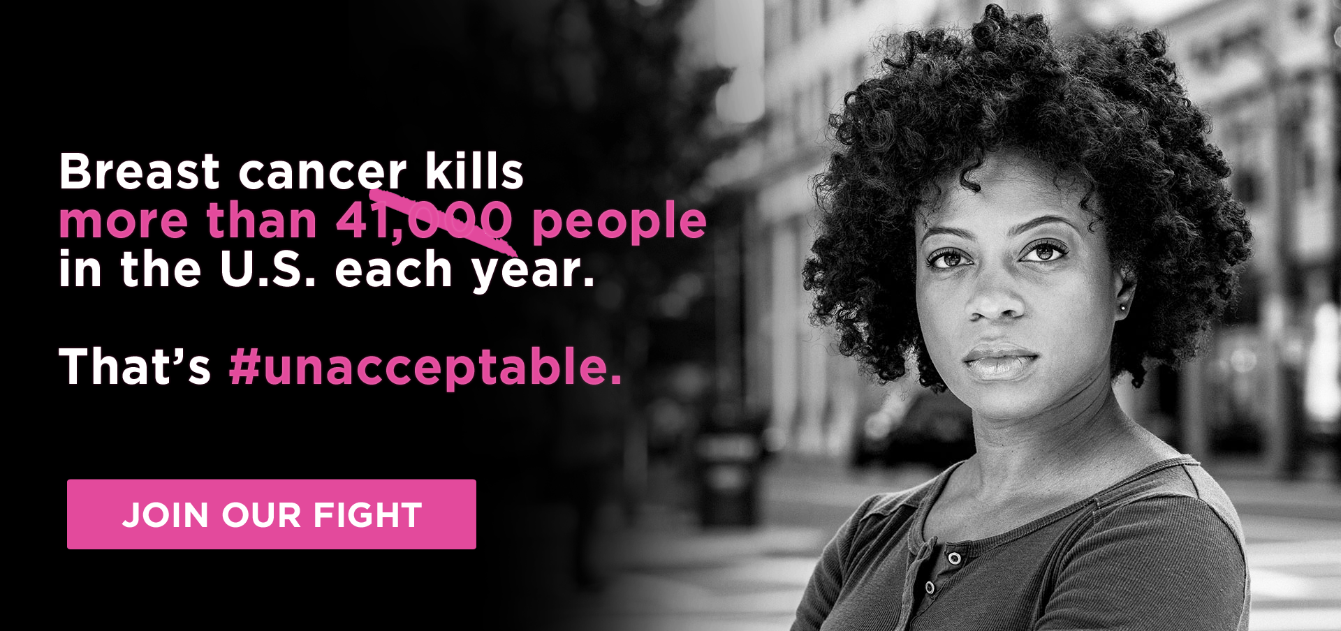 Breast Cancer kills 41,000 people in the U.S. each year. #unacceptable